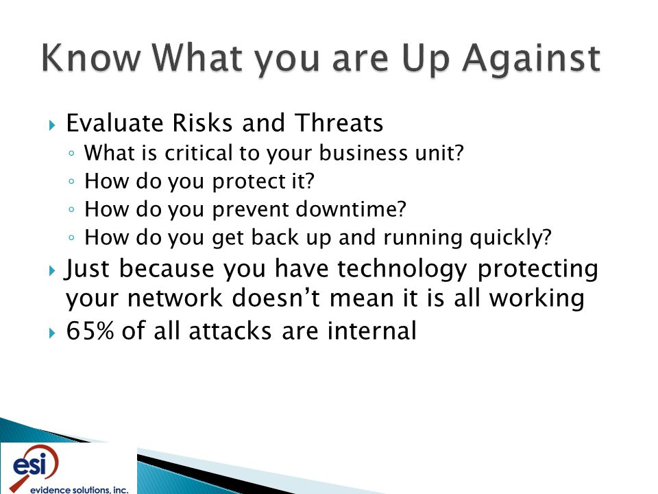  Evaluate Risks and Threats ◦ What is critical to your business unit.