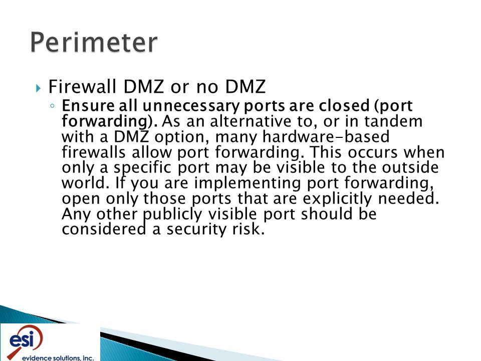  Firewall DMZ or no DMZ ◦ Ensure all unnecessary ports are closed (port forwarding).