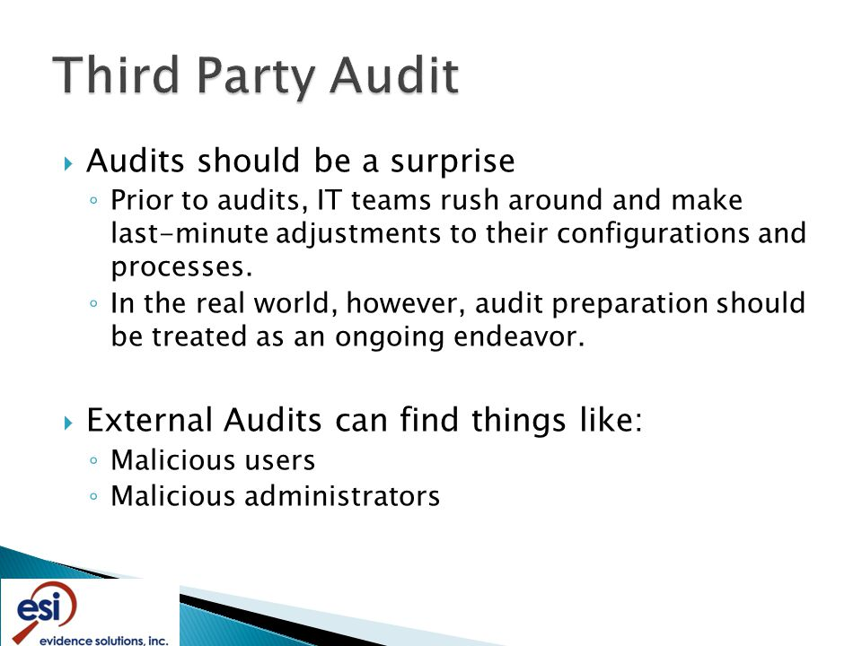  Audits should be a surprise ◦ Prior to audits, IT teams rush around and make last-minute adjustments to their configurations and processes.