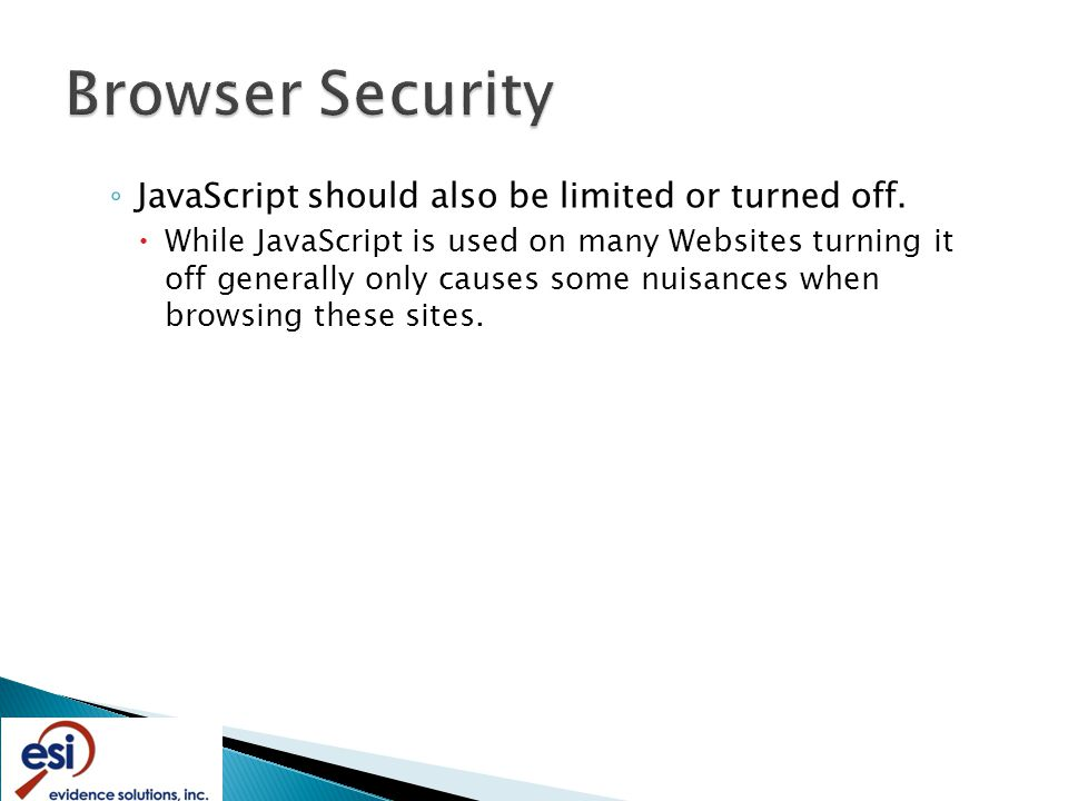 ◦ JavaScript should also be limited or turned off.