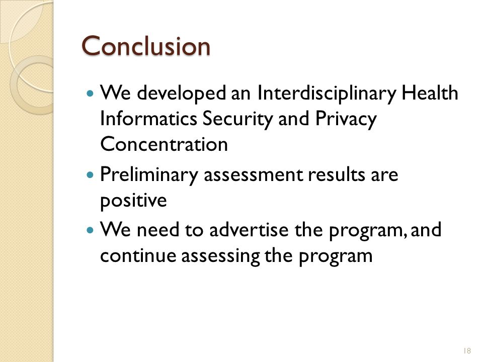 Conclusion We developed an Interdisciplinary Health Informatics Security and Privacy Concentration Preliminary assessment results are positive We need