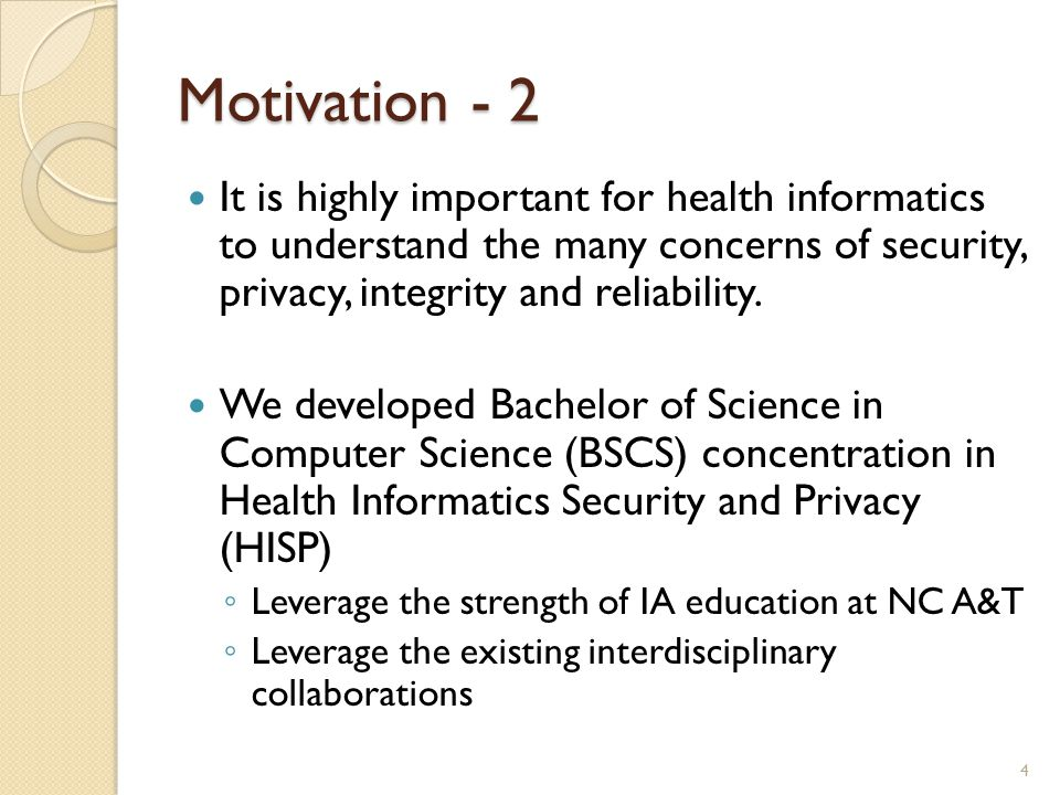 Motivation - 2 It is highly important for health informatics to understand the many concerns of security, privacy, integrity and reliability. We devel
