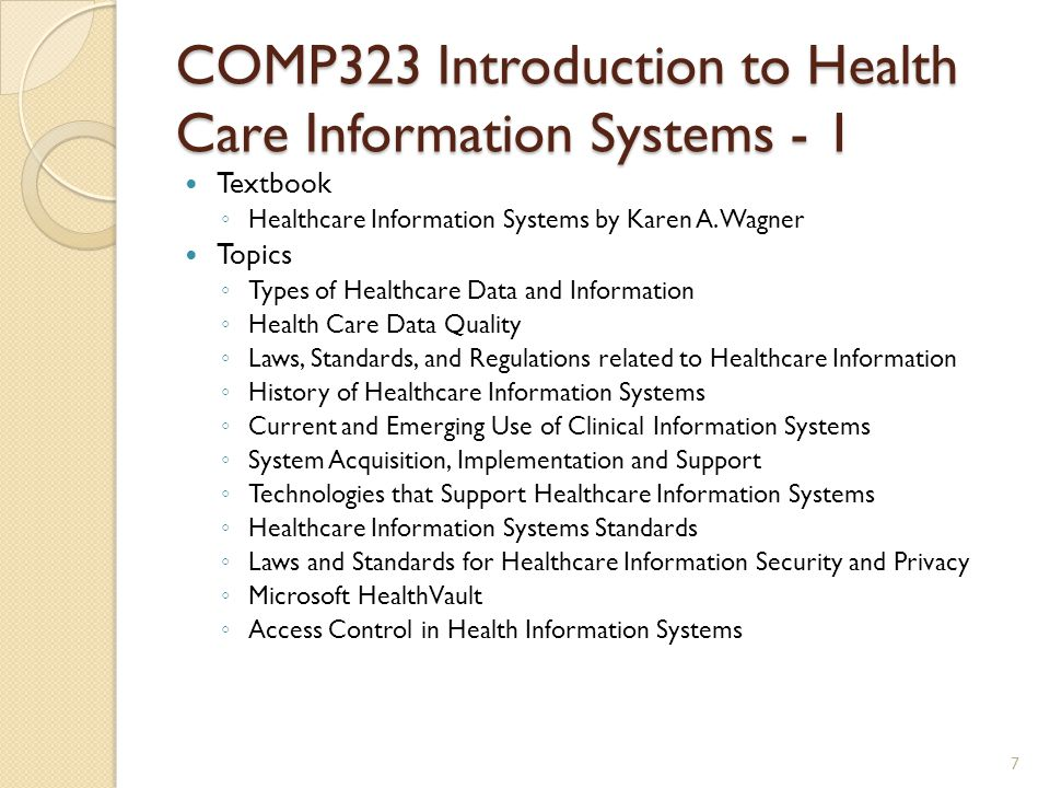 COMP323 Introduction to Health Care Information Systems - 1 Textbook ◦ Healthcare Information Systems by Karen A. Wagner Topics ◦ Types of Healthcare