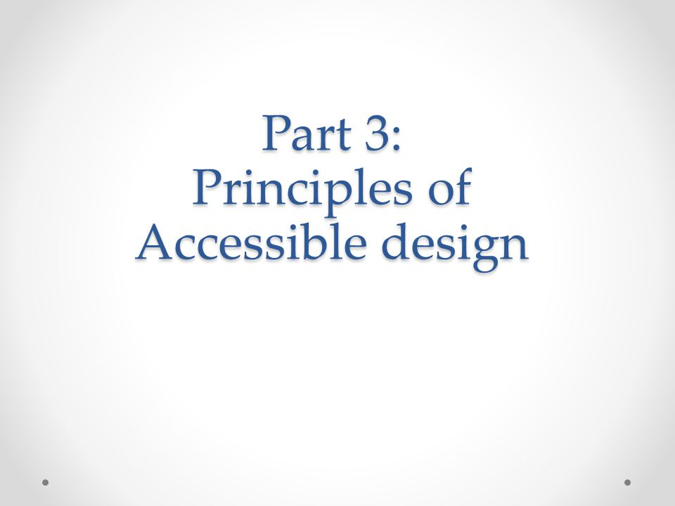 Part 3: Principles of Accessible design