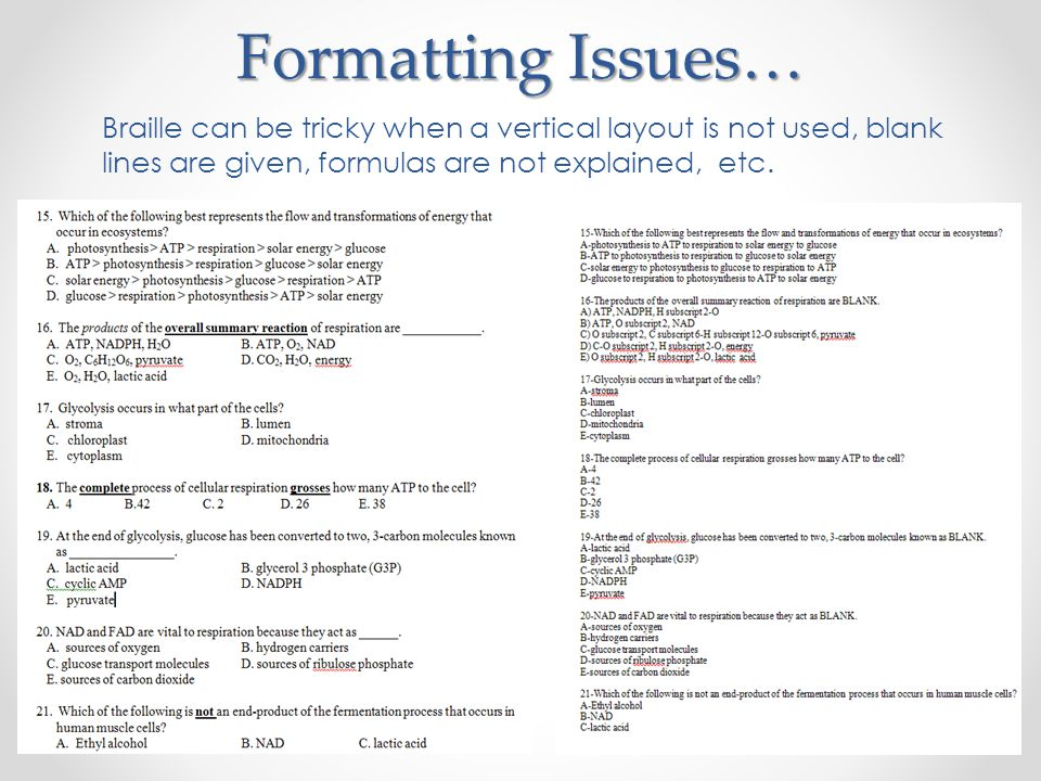 Formatting Issues… Braille can be tricky when a vertical layout is not used, blank lines are given, formulas are not explained, etc.