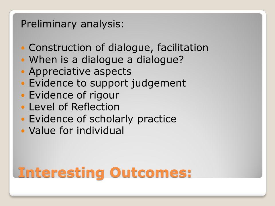 Interesting Outcomes: Preliminary analysis: Construction of dialogue, facilitation When is a dialogue a dialogue.