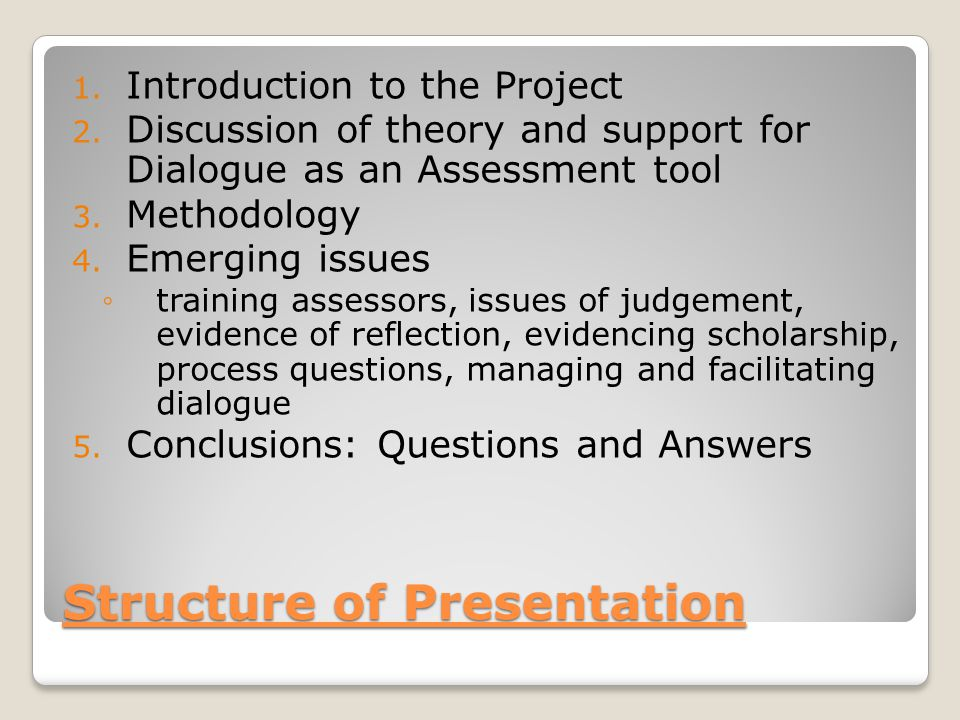 The Project Using dialogue to assess students, staff Using dialogue to assess professional learning: competence, using standards Transcription of recorded dialogue; sharing and reflection on process; interviews with assessment protagonists (assessors, students) Analysis of transcripts for evidence of reflection, learning, evidence around practice, professional achievement Review of process, challenges, benefits through interviews Analysis of how dialogue constructed; themes; evidence to inform judgement Recommendations to others for practice Investigation of dialogue as tool for assessment