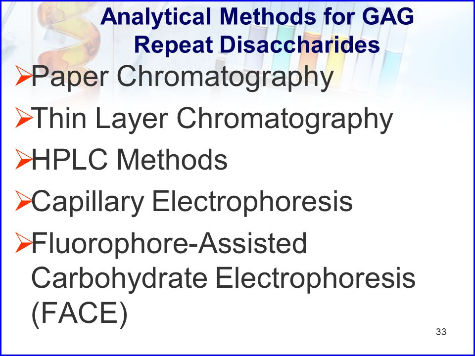 Analytical Methods for GAG Repeat Disaccharides  Paper Chromatography  Thin Layer Chromatography  HPLC Methods  Capillary Electrophoresis  Fluoro