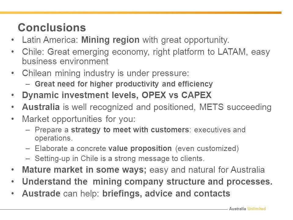 Australia Unlimited Conclusions Latin America: Mining region with great opportunity.