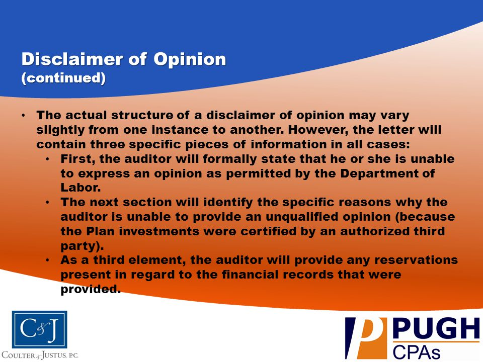 Disclaimer of Opinion (continued) The actual structure of a disclaimer of opinion may vary slightly from one instance to another. However, the letter