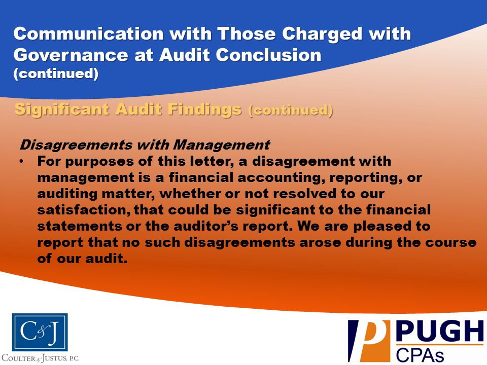 Communication with Those Charged with Governance at Audit Conclusion (continued) Disagreements with Management For purposes of this letter, a disagree