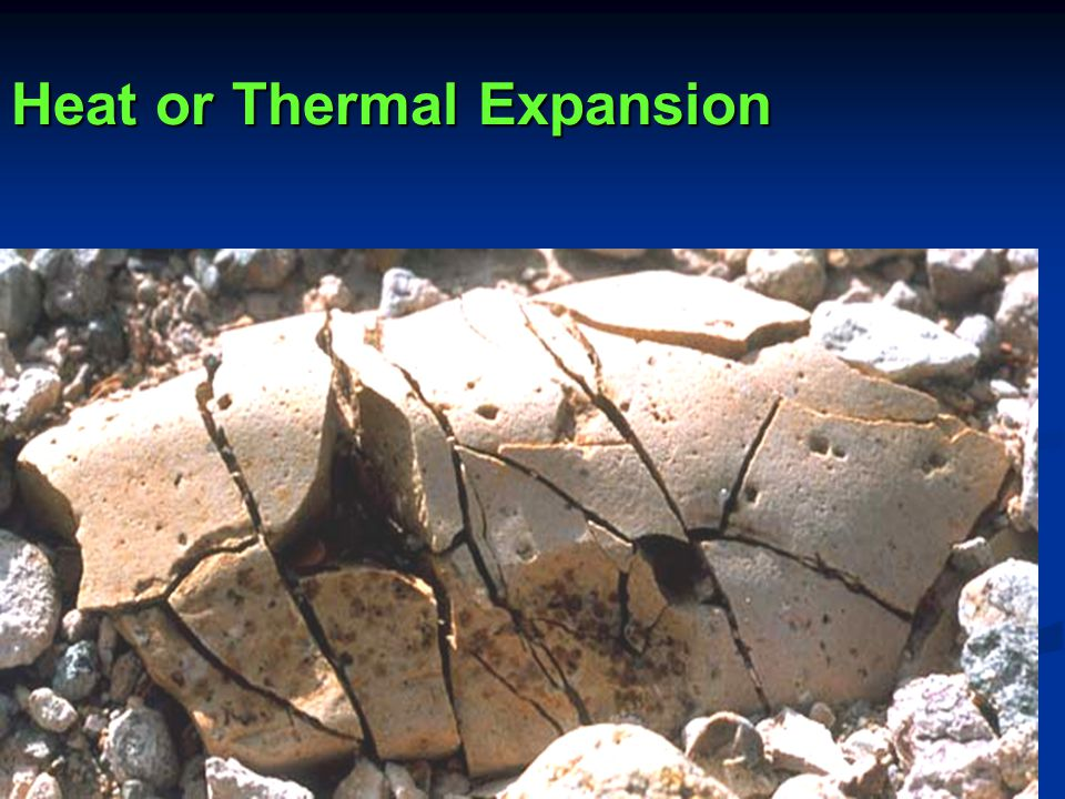 2.Physical Weathering – Heat or Thermal Expansion Repeated daily heating and cooling of rock results in expansion during heating and contraction during cooling.