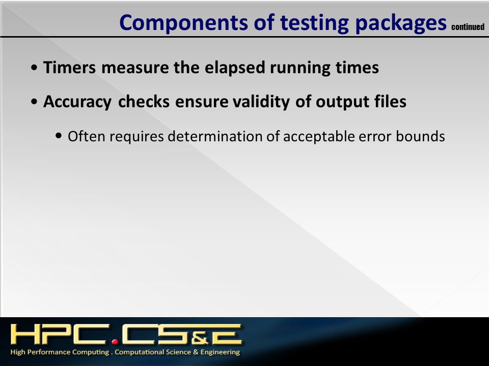 Components of testing packages continued Timers measure the elapsed running times Accuracy checks ensure validity of output files Often requires deter