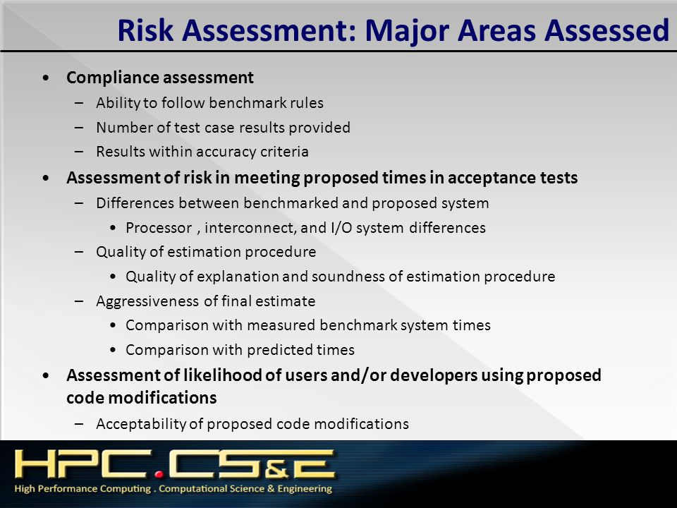 Risk Assessment: Major Areas Assessed Compliance assessment –Ability to follow benchmark rules –Number of test case results provided –Results within a