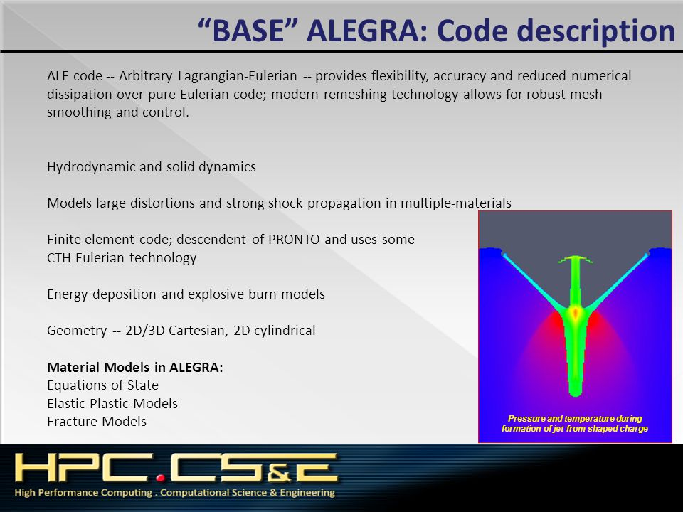 """""""BASE"""" ALEGRA: Code description ALE code -- Arbitrary Lagrangian-Eulerian -- provides flexibility, accuracy and reduced numerical dissipation over pur"""