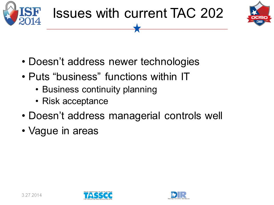Issues with current TAC 202 Doesn't address newer technologies Puts business functions within IT Business continuity planning Risk acceptance Doesn't address managerial controls well Vague in areas 3.27.2014