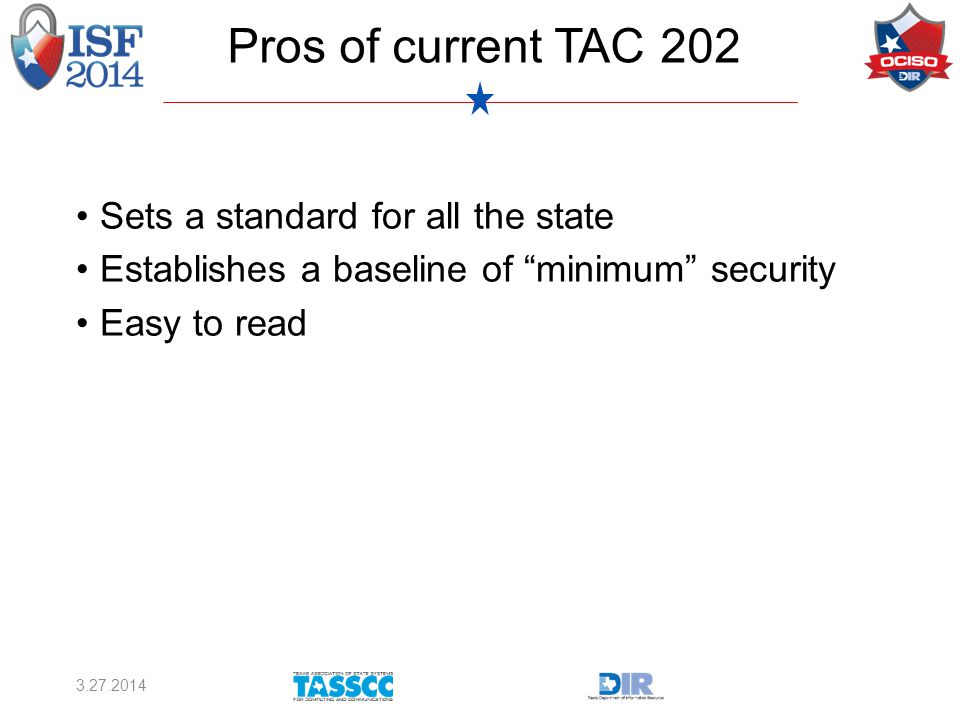 Pros of current TAC 202 Sets a standard for all the state Establishes a baseline of minimum security Easy to read 3.27.2014