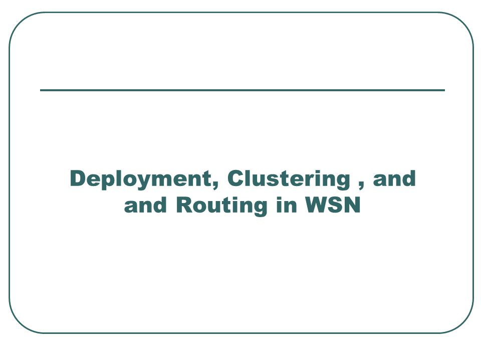 Deployment, Clustering, and and Routing in WSN
