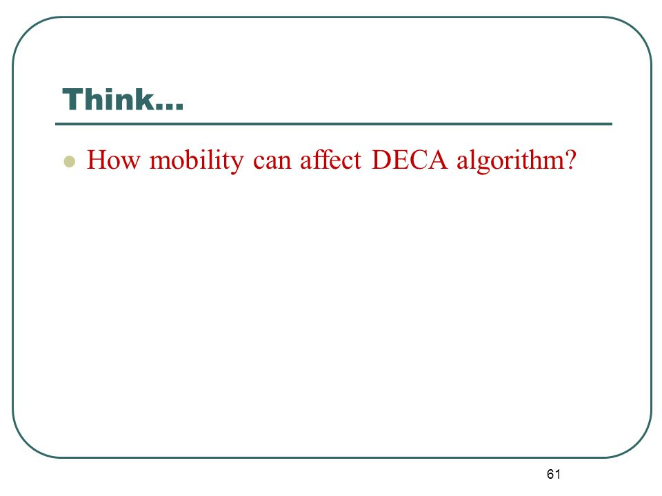 Think… How mobility can affect DECA algorithm? 61