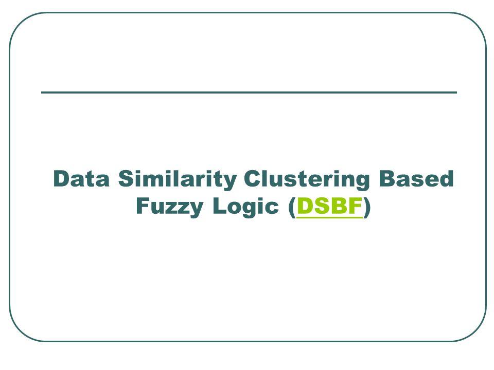 Data Similarity Clustering Based Fuzzy Logic (DSBF)DSBF