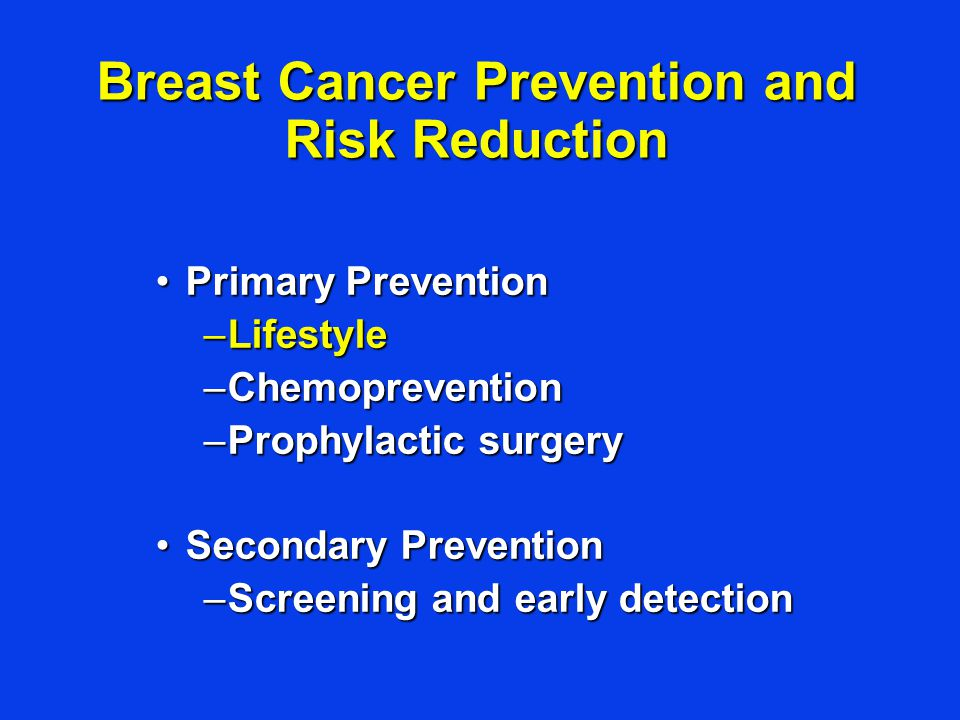 Primary PreventionPrimary Prevention –Lifestyle –Chemoprevention –Prophylactic surgery Secondary PreventionSecondary Prevention –Screening and early d