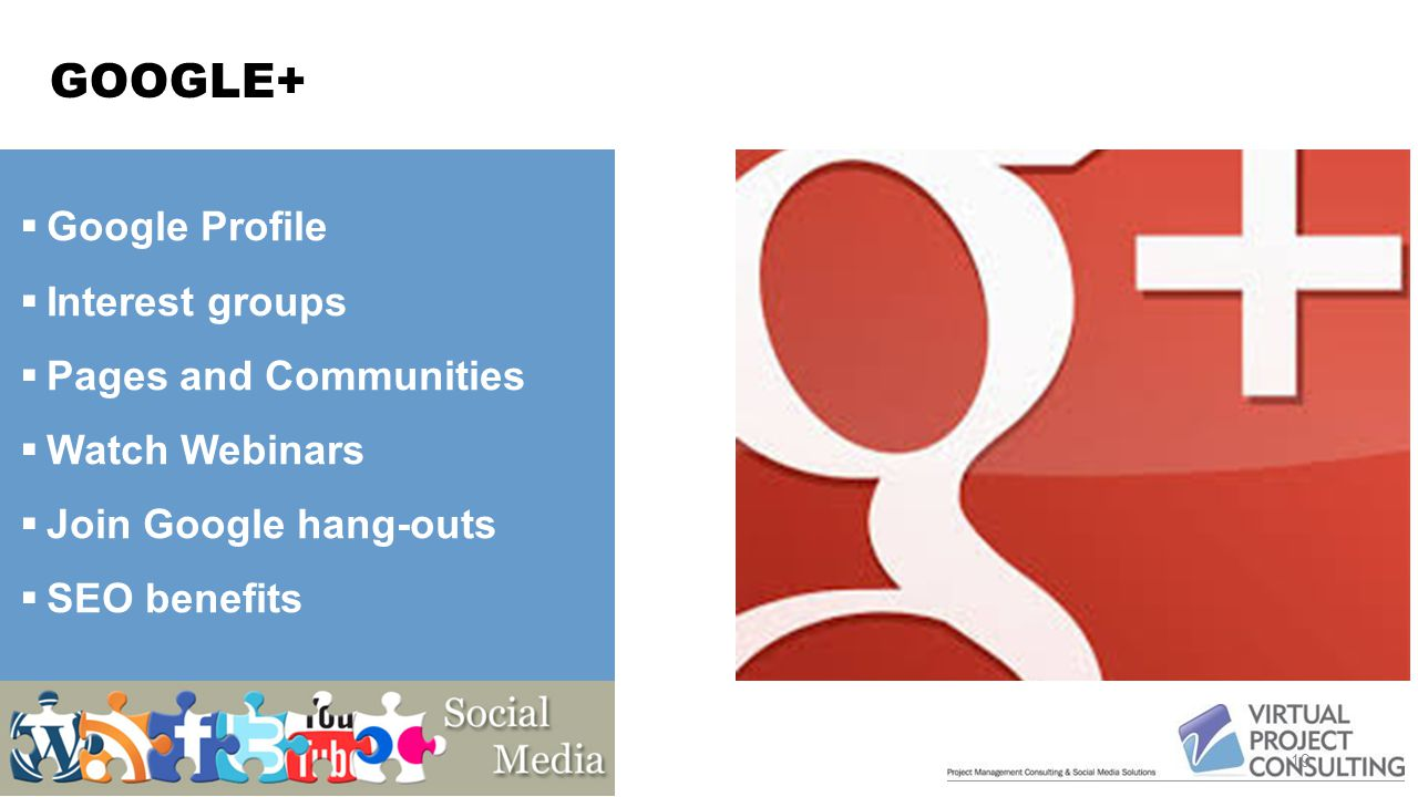 GOOGLE+ 19  Google Profile  Interest groups  Pages and Communities  Watch Webinars  Join Google hang-outs  SEO benefits
