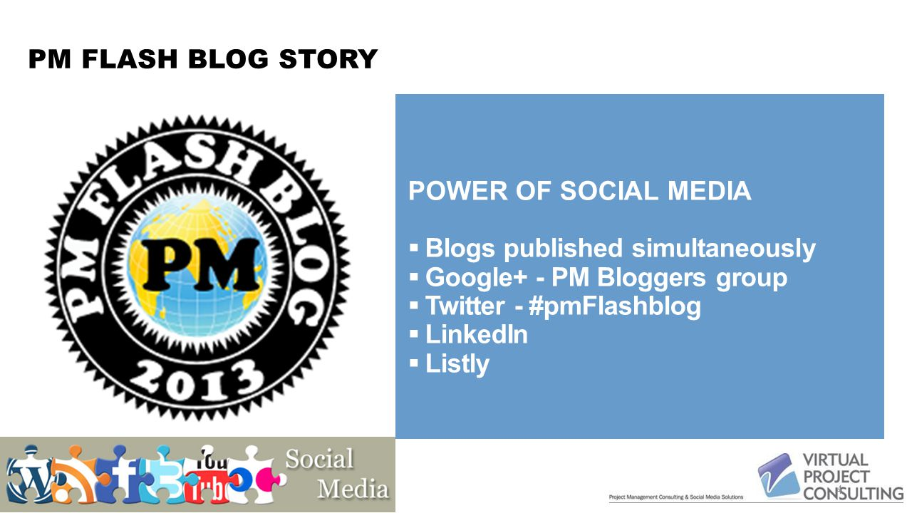 PM FLASH BLOG STORY 4 POWER OF SOCIAL MEDIA  Blogs published simultaneously  Google+ - PM Bloggers group  Twitter - #pmFlashblog  LinkedIn  Listly