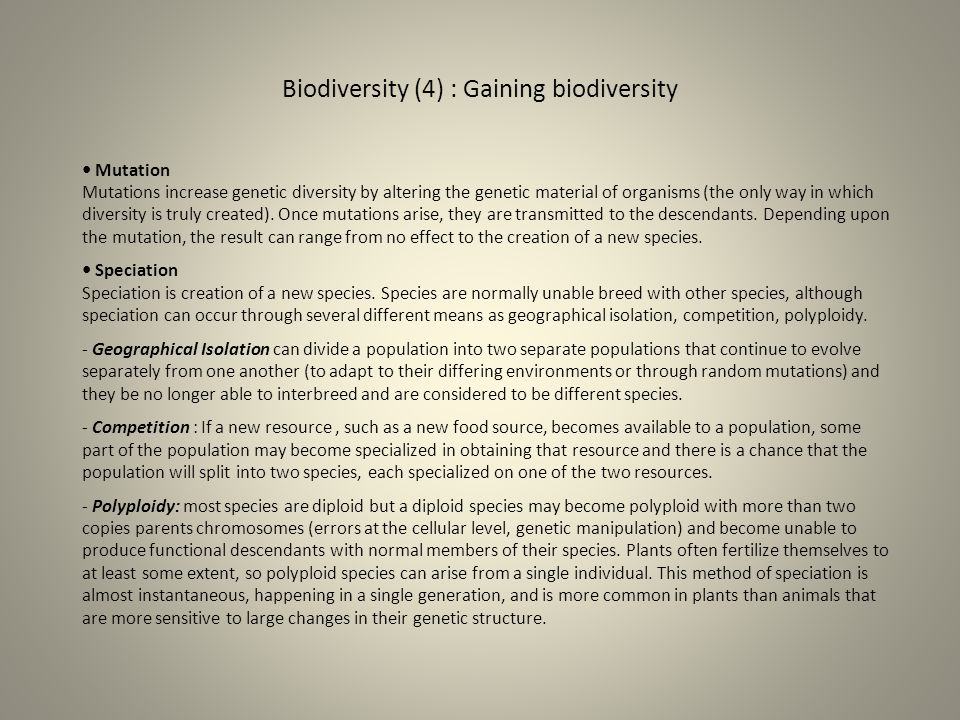 Biodiversity (4) : Gaining biodiversity Mutation Mutations increase genetic diversity by altering the genetic material of organisms (the only way in w