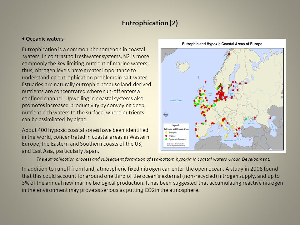 Eutrophication (2) Oceanic waters Eutrophication is a common phenomenon in coastal waters. In contrast to freshwater systems, N2 is more commonly the
