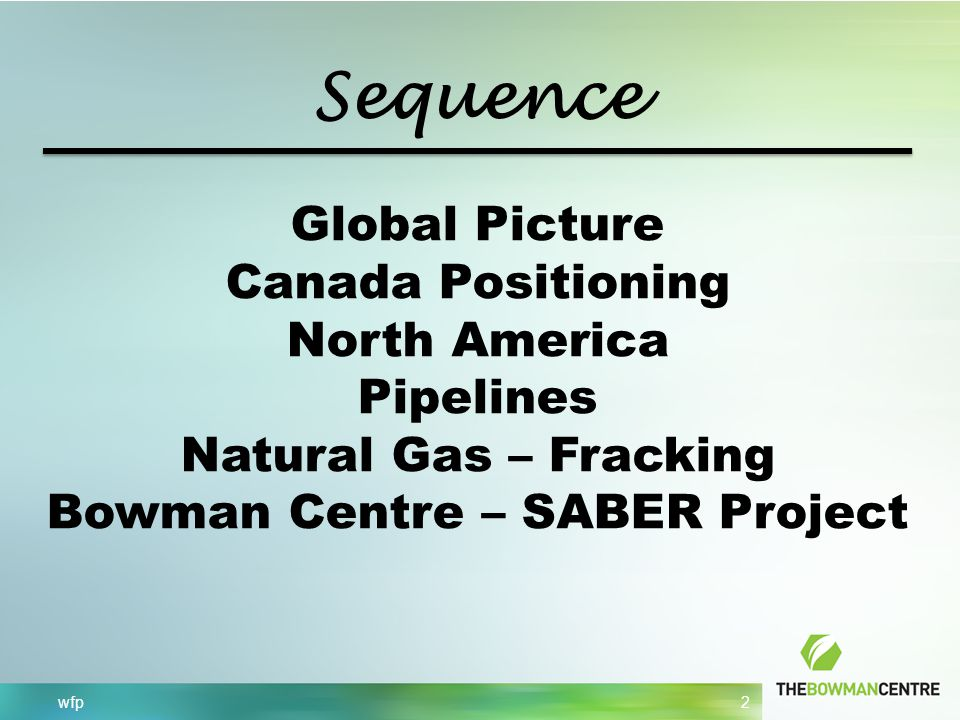 wfp 2 Sequence Global Picture Canada Positioning North America Pipelines Natural Gas – Fracking Bowman Centre – SABER Project