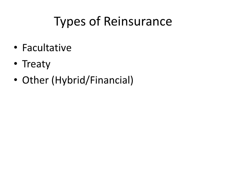 Types of Reinsurance Facultative Treaty Other (Hybrid/Financial)