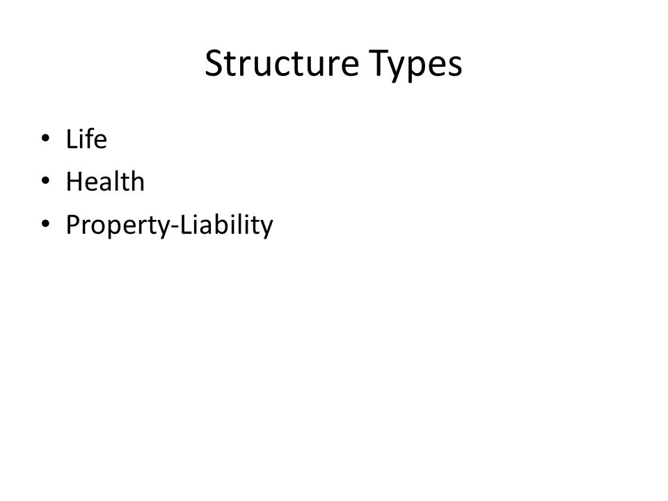 Structure Types Life Health Property-Liability