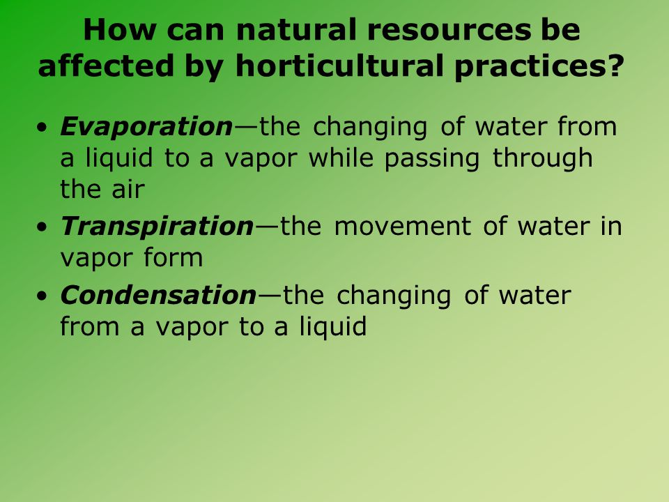 How can natural resources be affected by horticultural practices? Evaporation—the changing of water from a liquid to a vapor while passing through the