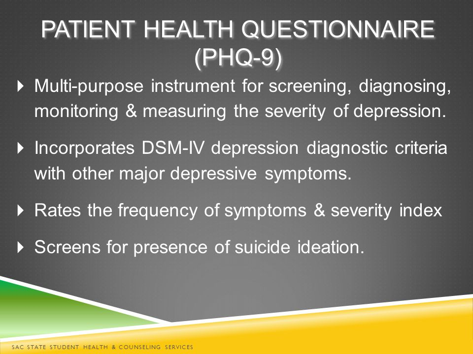 PATIENT HEALTH QUESTIONNAIRE (PHQ-9)  Multi-purpose instrument for screening, diagnosing, monitoring & measuring the severity of depression.