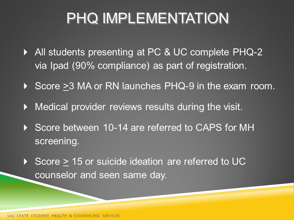 PHQ IMPLEMENTATION  All students presenting at PC & UC complete PHQ-2 via Ipad (90% compliance) as part of registration.