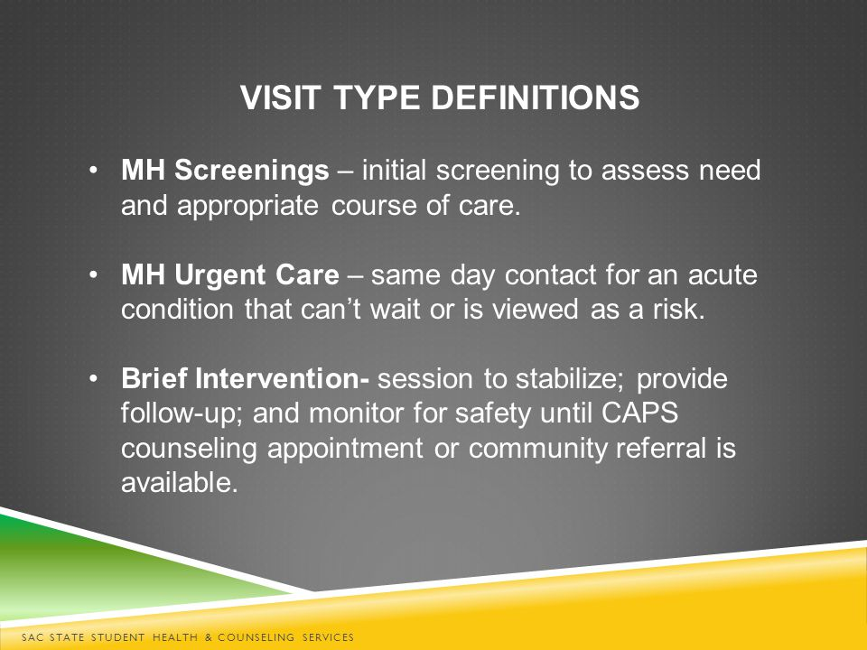 VISIT TYPE DEFINITIONS MH Screenings – initial screening to assess need and appropriate course of care.