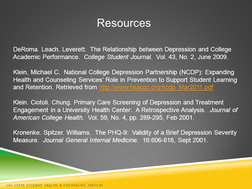 SAC STATE STUDENT HEALTH & COUNSELING SERVICES Resources DeRoma. Leach. Leverett. The Relationship between Depression and College Academic Performance