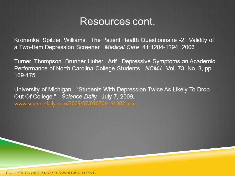 SAC STATE STUDENT HEALTH & COUNSELING SERVICES Resources cont. Kronenke. Spitzer. Williams. The Patient Health Questionnaire -2: Validity of a Two-Ite
