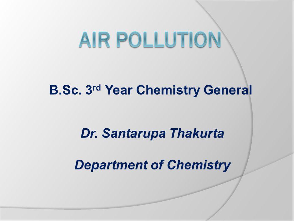 B.Sc. 3 rd Year Chemistry General Dr. Santarupa Thakurta Department of Chemistry
