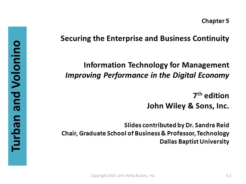 Chapter 5 Securing the Enterprise and Business Continuity Information Technology for Management Improving Performance in the Digital Economy 7 th edit