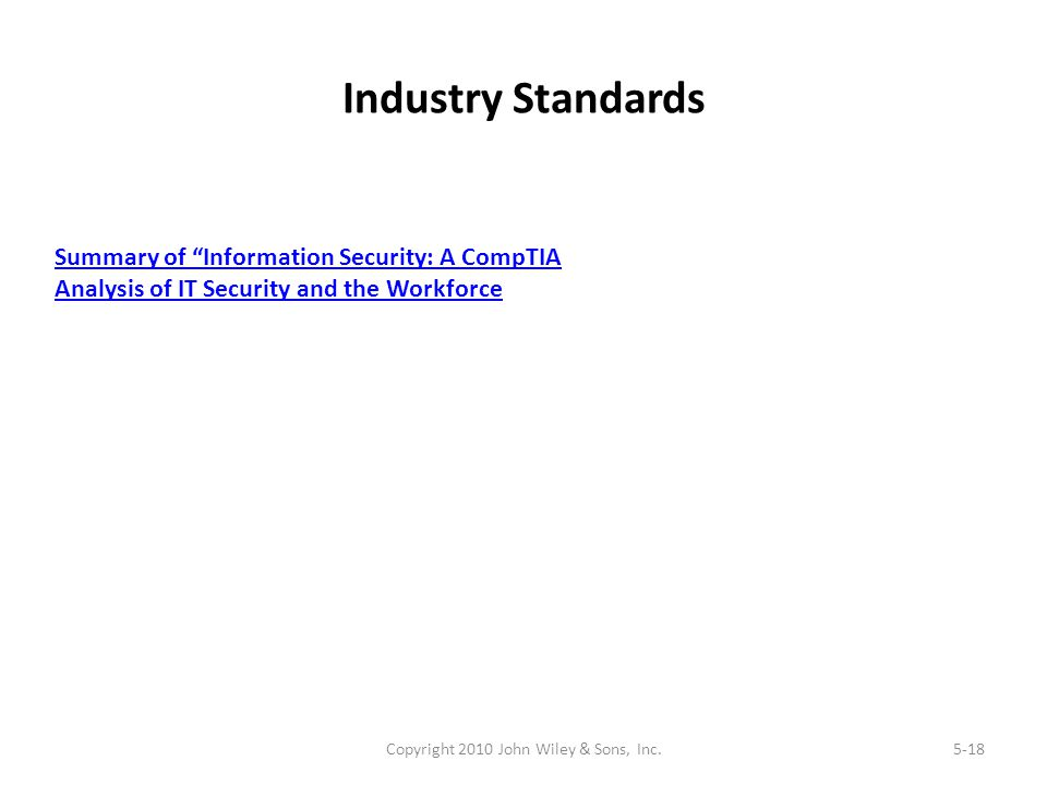 """Industry Standards Copyright 2010 John Wiley & Sons, Inc.5-18 Summary of """"Information Security: A CompTIA Analysis of IT Security and the Workforce"""