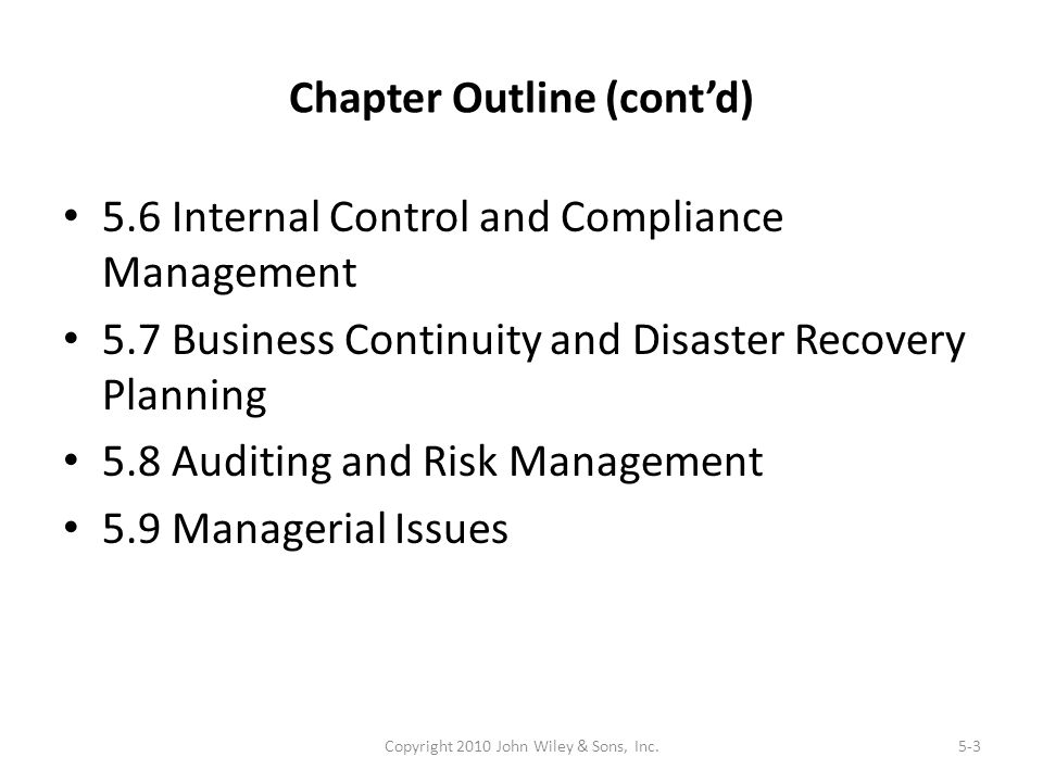 Chapter Outline (cont'd) 5.6 Internal Control and Compliance Management 5.7 Business Continuity and Disaster Recovery Planning 5.8 Auditing and Risk M