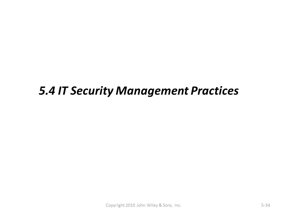 Copyright 2010 John Wiley & Sons, Inc.5-34 5.4 IT Security Management Practices