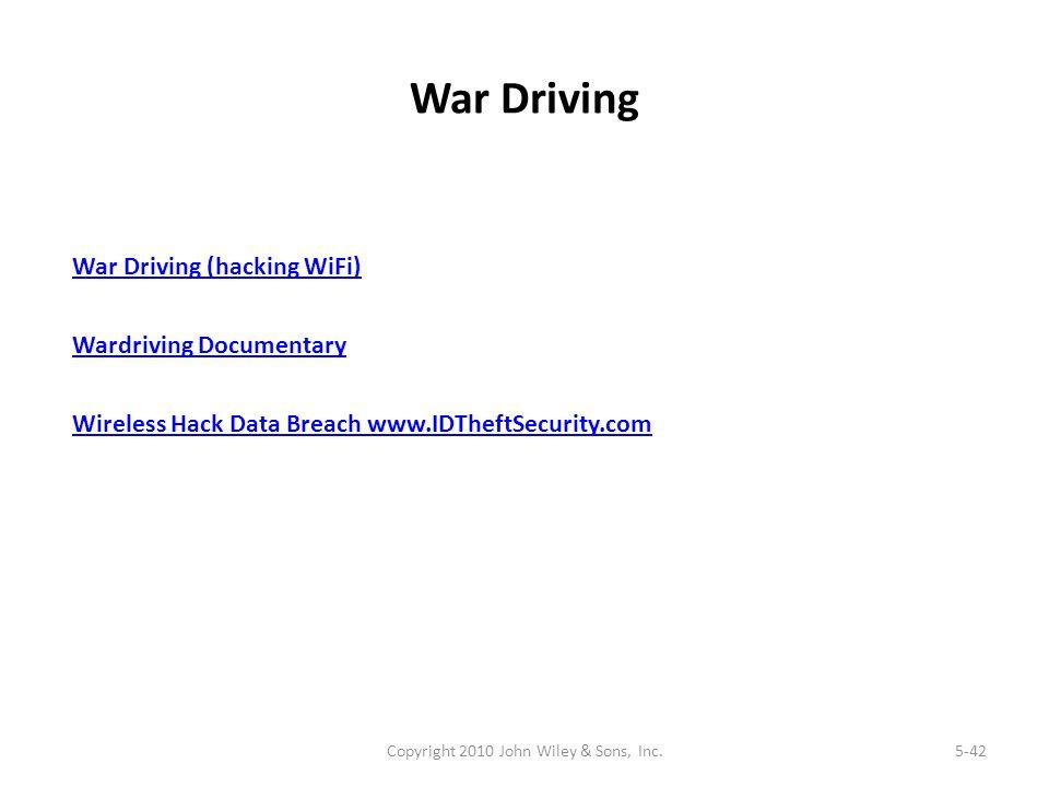 War Driving Copyright 2010 John Wiley & Sons, Inc.5-42 War Driving (hacking WiFi) Wardriving Documentary Wireless Hack Data Breach www.IDTheftSecurity