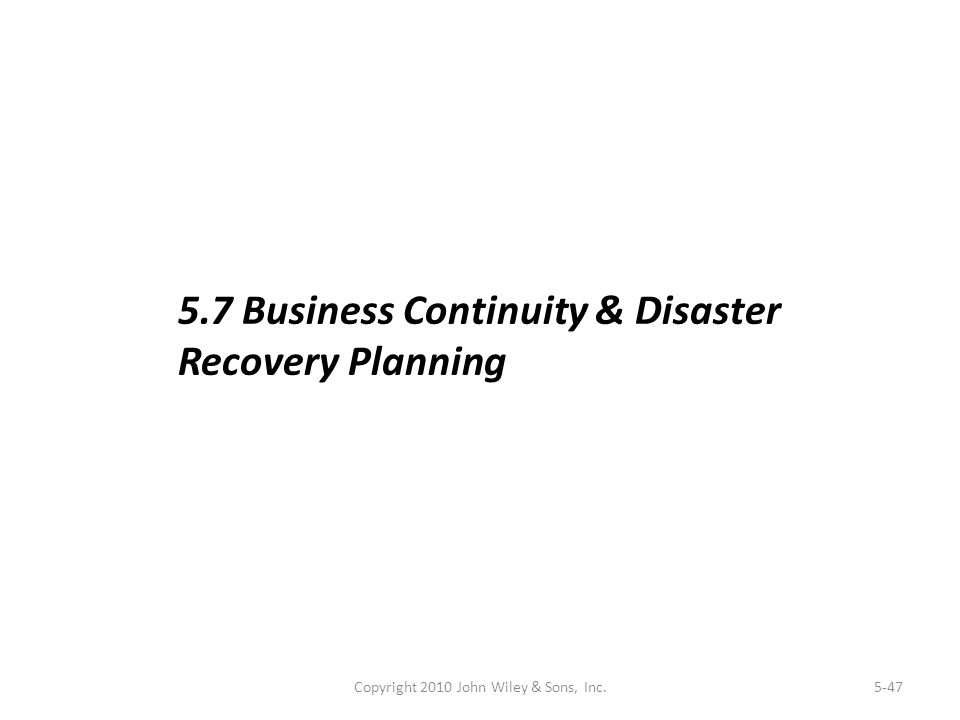 Copyright 2010 John Wiley & Sons, Inc.5-47 5.7 Business Continuity & Disaster Recovery Planning
