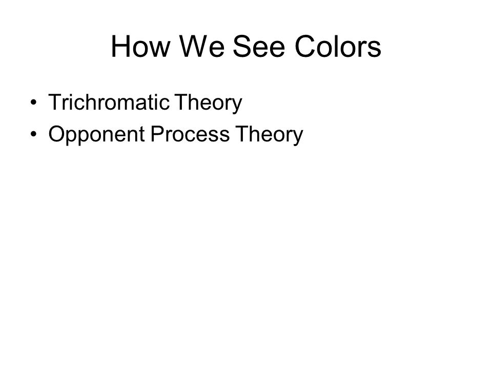 How We See Colors Trichromatic Theory Opponent Process Theory