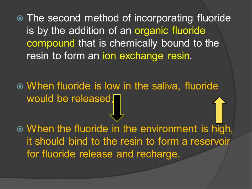  The second method of incorporating fluoride is by the addition of an organic fluoride compound that is chemically bound to the resin to form an ion