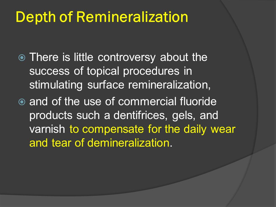 Depth of Remineralization  There is little controversy about the success of topical procedures in stimulating surface remineralization,  and of the