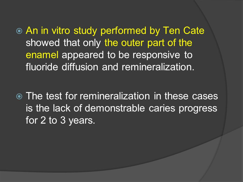  An in vitro study performed by Тen Cate showed that оnly the outer part of the enamel appeared to be responsive to fluoride diffusion and reminerali
