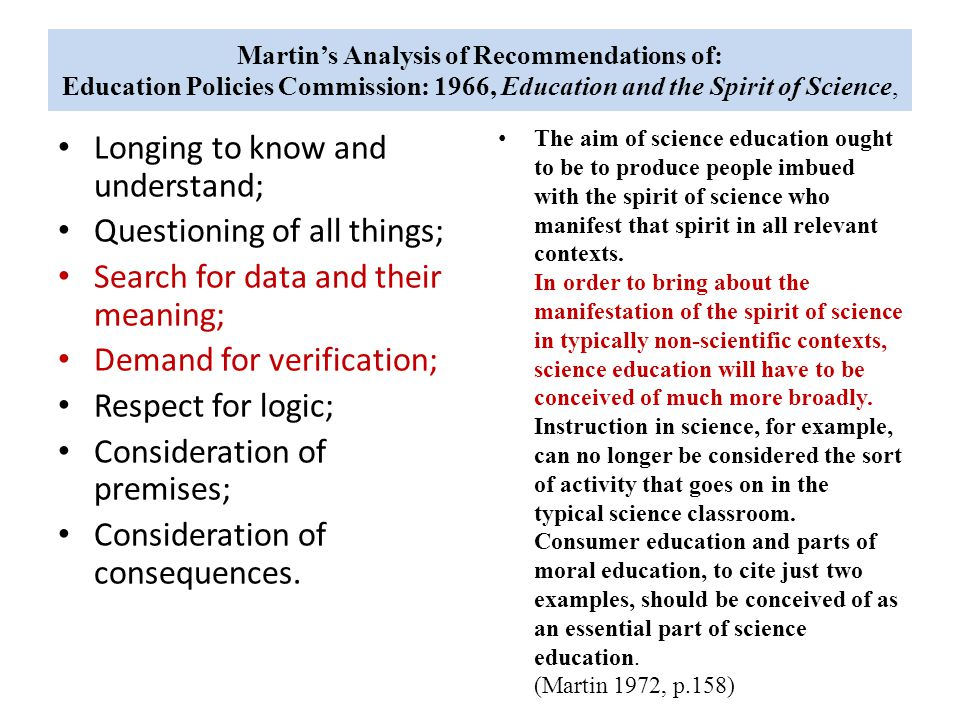 Martin's Analysis of Recommendations of: Education Policies Commission: 1966, Education and the Spirit of Science, Longing to know and understand; Questioning of all things; Search for data and their meaning; Demand for verification; Respect for logic; Consideration of premises; Consideration of consequences.